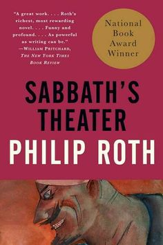 Sabbath's Theater by Philip Roth, 1995 National Book Awards winner in Fiction Best Books To Read, Good Books, Amazing Books, Reading Lists, Book Lists, Reading Den, Phillip Roth, National Book Award Winners, Best Authors