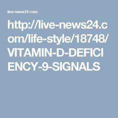 http://live-news24.com/life-style/18748/VITAMIN-D-DEFICIENCY-9-SIGNALS