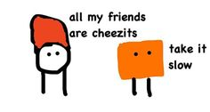 you'll never know the cheezit sitting next to you