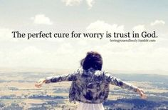 The perfect cure for worry in trust in God