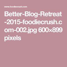 Better-Blog-Retreat-2015-foodiecrush.com-002.jpg 600×899 pixels