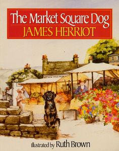 The Market Square Dog by James Herriot  ||  ★★★★★ - recommended as a Read Aloud