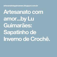 Artesanato com amor...by Lu Guimarães: Sapatinho de Inverno de Crochê.