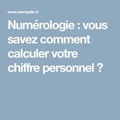 Numérologie : vous savez comment calculer votre chiffre personnel ? France, Number Value, Positive Thoughts, Spiritual, Astrology, French