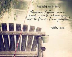 Matthew 4:19   https://www.facebook.com/photo.php?fbid=10151897746198091
