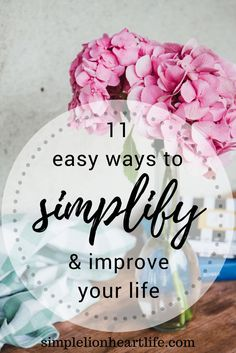 11 easy ways to simplify and improve your life. Simple living. Minimalism. Decluttering. Intentional living.