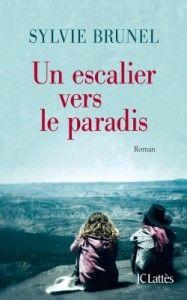 Un escalier vers le paradis de Sylvie Brunel, JC Lattès (23/05/2014)