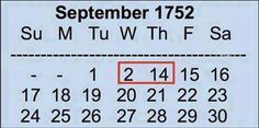"Calendar Change - Here is an interesting historical fact. Just have a look at the calendar for the month of September 1752.  Go to Google type ""September 1752 calendar"" & see for yourself. You will notice, 11 days are simply missing from the month. Here's the explanation: This was the month during which England shifted from the Roman Julian Calendar to the Gregorian Calendar … See more"