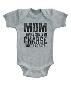 Gray Heather 'Mom Thinks She's In Charge' Bodysuit - Infant #zulily #zulilyfinds