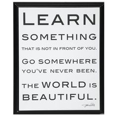 Learn something that's not in front of you. Go somewhere you've never been. The world is beautiful. #goabroad #joysoflearning
