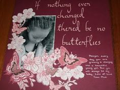 """""""If nothing ever changed there'd be no butterflies"""""""