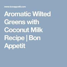 Aromatic Wilted Greens with Coconut Milk Recipe | Bon Appetit