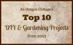 Top 10 DIY & Gardening Projects of 2013 - An Oregon Cottage