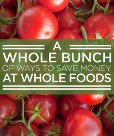 27 Insanely Smart Ways To Save Money At Whole Foods