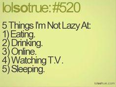 things I'm not lazy at