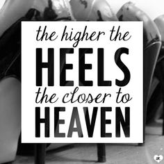 The higher the heels the closer to heaven # Shoe quotes