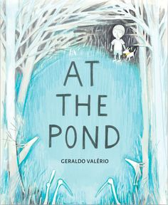 Written by Geraldo Valério Wordless Picture Books, Wordless Book, Date, World Wetlands Day, Birds Flying Away, Blue Rider, Social Themes, Boy Dog, English Language Arts