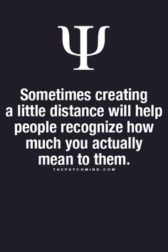 Sometimes creating a little distance will help people recognize how much they actually mean to them.