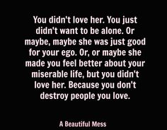 You don't destroy people you love.