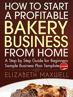 How to Start a Profitable Bakery Business From Home: A Step By Step Guide for Beginners - Sample Business Plan Template Included Bakery Business Plan, Baking Business, Catering Business, Cake Business, Business Planning, Business Ideas, Home Baking, Baking Tips, Opening A Bakery