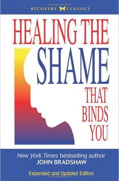 Healing the Shame that Binds You by John Bradshaw
