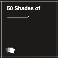10 Cards Against Humanities Cards You Didn't Know You Needed