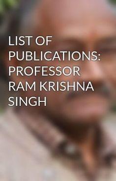 "Read ""LIST OF PUBLICATIONS: PROFESSOR RAM KRISHNA SINGH"" #wattpad #non-fiction"