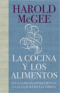 La cocina y los alimentos: Enciclopedia de la ciencia y la cultura de la comida DEBATE: Amazon.es: Harold James McGee, JUAN MANUEL; IBEAS DELGADO: Libros