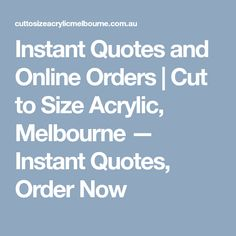 Instant Quotes and Online Orders | Cut to Size Acrylic, Melbourne — Instant Quotes, Order Now