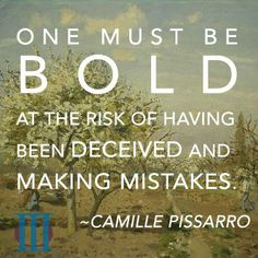 """One must be bold at the risk of having been deceived and making mistakes. Art Qoutes, Life Quotes, Thing 1, Artist Quotes, Camille Pissarro, Portrait Paintings, Making Mistakes, Note To Self, Famous Artists"