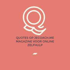 mooie quotes terug te vinden op http://jecoach.me - magazine voor online zelfhulp