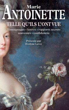 Marie-Antoinette telle qu'ils l'ont vue - Témoignages, lettres, rapports secrets, souvenirs, confidences -  Evelyne Lever #livre #Roman #Biographie #Témoignage #book