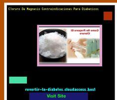Cloruro De Magnesio Contraindicaciones Para Diabeticos 193117 - Aprenda como vencer la diabetes y recuperar su salud.