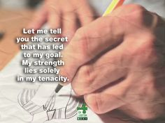 Let me tell you the secret that has led to my goal. My strength lies solely in my tenacity.  Louis Pasteur
