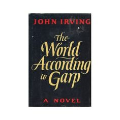 John Irving's The World According to Garp, I have got to reread this, so good.