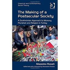 The making of a postsecular society : a Durkheimian approach to memory, pluralism and religion in Turkey / Massimo Rosati, University of Rome, Tor Vergfata, Italy, edited and with a foreward by Alessandra Ferrara. Classmark: 33.9.ROS.1a