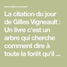 La citation du jour de Gilles Vigneault : Un livre c'est un arbre qui cherche comment dire à toute la forêt qu'il y a une vie... après la vie.