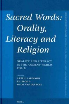 Sacred words : orality, literacy and religion / edited by A.P.M.H. Lardinois, J.H. Blok, M.G.M. van der Poel - Leiden ; Boston : Brill, 2011