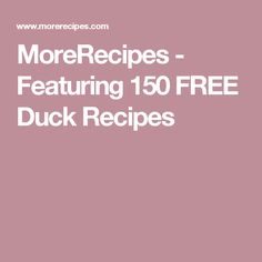 MoreRecipes - Featuring 150 FREE Duck Recipes