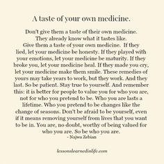 Lessons Learned in LifeA taste of your own medicine. - Lessons Learned in Life Great Quotes, Quotes To Live By, Me Quotes, Motivational Quotes, Inspirational Quotes, Be Kind Quotes, Know Your Worth Quotes, Value Quotes, The Words