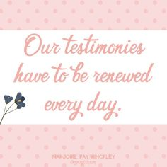 Great quotes to print from Sister Marjorie Pay Hinckley