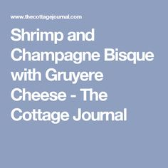Shrimp and Champagne Bisque with Gruyere Cheese - The Cottage Journal