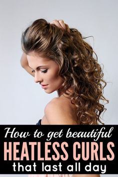 How to get beautiful HEATLESS CURLS that last all day