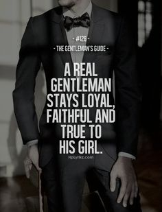 Rule #126: A real gentleman stays loyal, faithful and true to his girl. #guide #gentleman