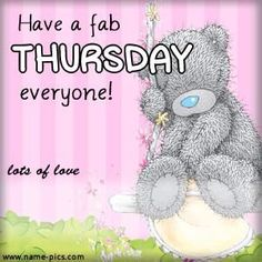Days of the Week Thursday Greetings, Happy Thursday, Thursday Quotes, Tatty Teddy, Teddy Pictures, Cute Pictures, Teddy Bear Quotes, Teddy Beer, Blue Nose Friends