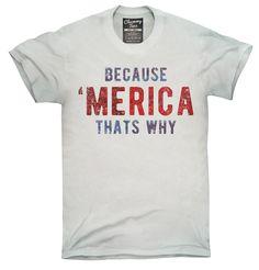 Because Merica That's Why Shirt, Hoodies, Tanktops