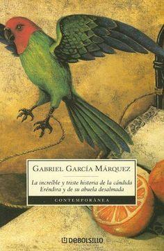 La Increible y Triste Historia de la Cándida Eréndira y su Abuela Desalmada - Gabriel Gracía Márquez