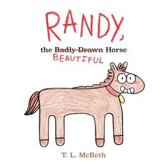 Randy, the Badly Drawn Horse Horse Head Drawing, Horse Books, Perfect Smile, Beautiful Horses, He's Beautiful, Book Gifts, Book Club Books, Book Recommendations, Laugh Out Loud