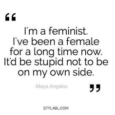 Maya Angelou and Feminism Feminist Af, Feminist Quotes, Quotes To Live By, Me Quotes, Qoutes, Gender Studies, Intersectional Feminism, Typography Quotes, Patriarchy