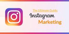 Instagram Marketing: Marketer's Guide To Instagram For Business